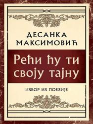 Reći ću ti svoju tajnu - Izbor iz poezije - Desanka Maksimović