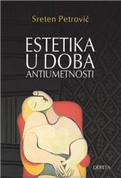 Estetika u doba antiumetnosti - Sreten Petrović