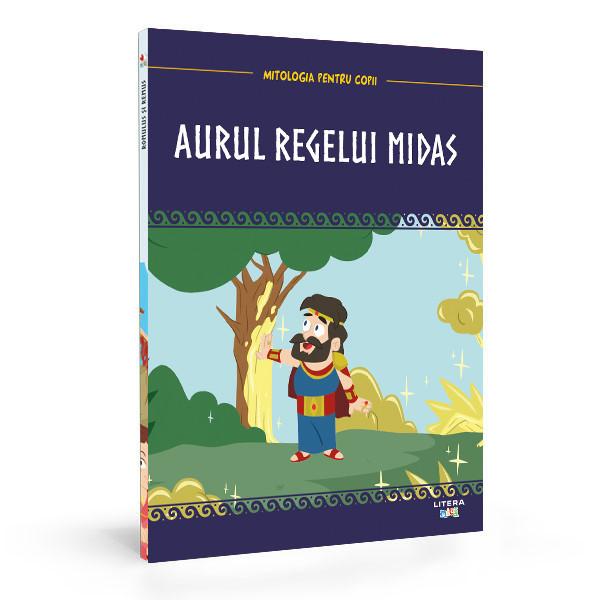 Aurul Regelui Midas, cea mai nouă ediția din colecția Mitologia pentru copii. O poveste despre lăcomie