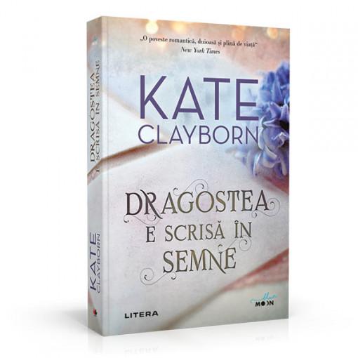 Dragostea e scrisa in semne - Kate Clayborn
