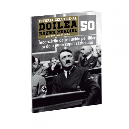 Editia nr. 50 - Incercarile de a-l ucide pe Hitler si de a pune capat razboiului (doua bancnote si doua timbre)