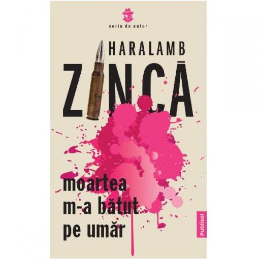 Moartea m-a batut pe umar – Haralamb Zinca