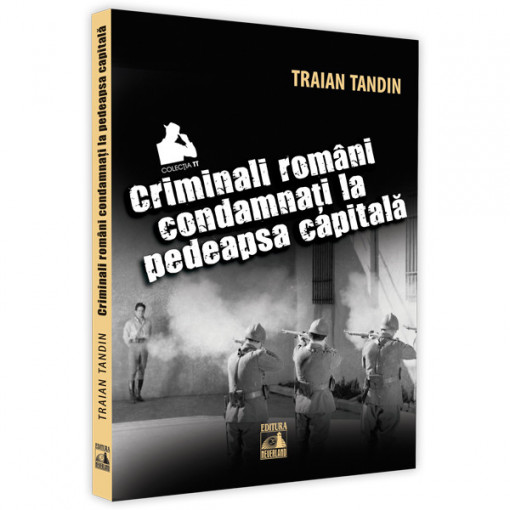 Criminali romani condamnati la pedeapsa capitala - Traian Tandin