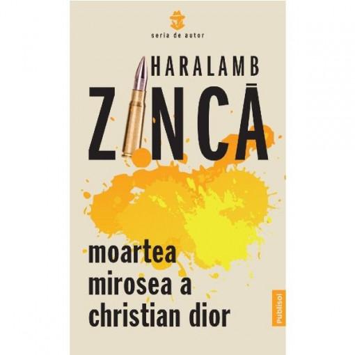 Moartea mirosea a Christian Dior – Haralamb Zinca