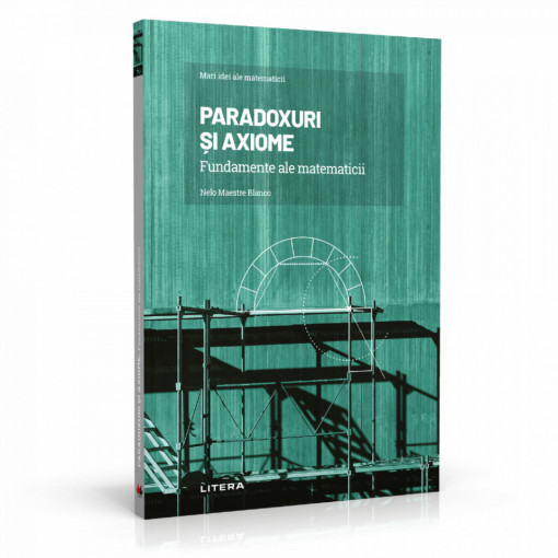 Ediția nr. 4 - Paradoxuri și axiome (Mari idei ale matematicii)