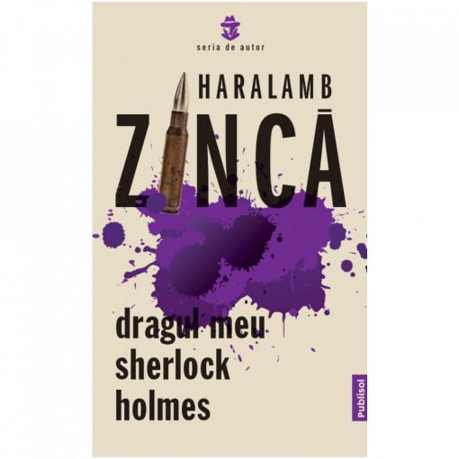 Dragul meu Sherlock Holmes- Haralamb Zinca