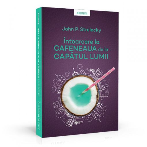 Intoarcere la cafeneaua de la capatul lumii - John P. Strelecky