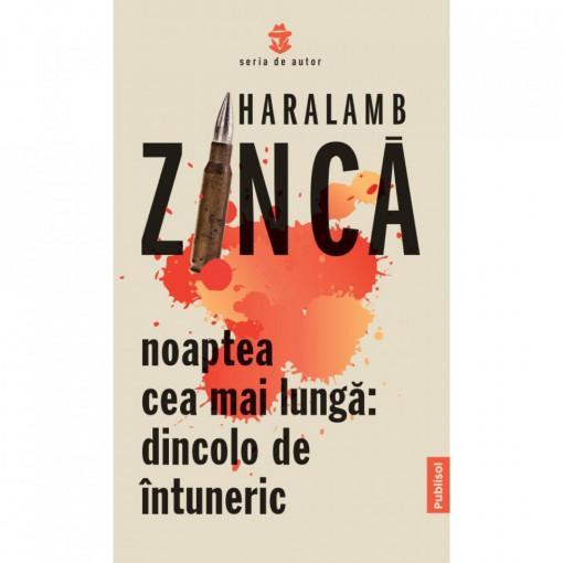 NOAPTEA CEA MAI LUNGA: DINCOLO DE INTUNERIC - HARALAMB ZINCA