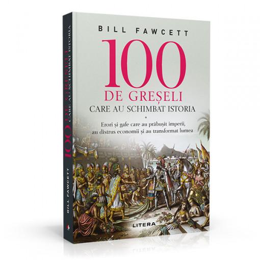 100 de greseli care au schimbat istoria - Bill Fawcett