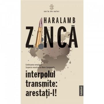 INTERPOLUL TRANSMITE : ARESTATI-L ! - HARALAMB ZINCA
