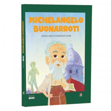 Micii mei eroi - Editia Nr. 13 - Michelangelo Buonarroti