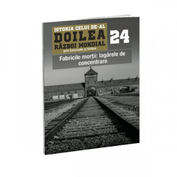 Editia nr. 24 - Fabricile morții: lagărele de concentrare (doua bancnote si sase timbre)