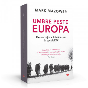 Umbre peste Europa - Democratie si Totalitarism in secolul XX