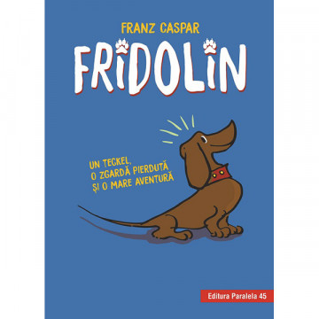 Fridolin. Un teckel, o zgardă pierdută și o mare aventură (ediție cartonată)
