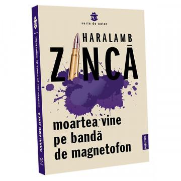 Moartea vine pe banda de magnetofon – Haralamb Zinca
