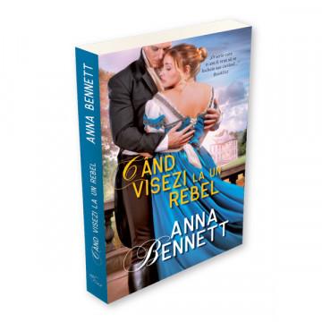 Cand visezi la un rebel - Anna Bennet