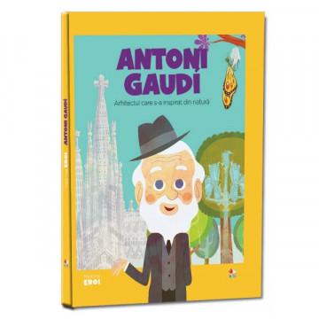 Micii mei eroi - Editia Nr. 24 - Antoni Gaudi