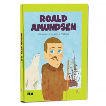 Micii mei eroi - Editia nr. 34 - Roald Amundsen