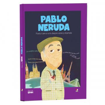 MICII MEI EROI - EDITIA NR. 47 - Pablo Neruda