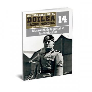 EDITIA NR. 14 - Mussolini, de la jurnalist la conducator (DOUA BANCNOTE SI PATRU TIMBRE)
