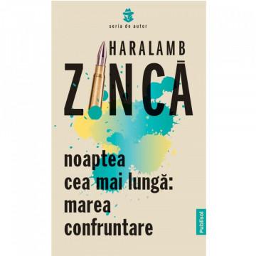 NOAPTEA CEA MAI LUNGA: MAREA CONFRUNTARE - HARALAMB ZINCA