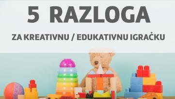 5 razloga da se odlučite za kreativnu i edukativnu igračku