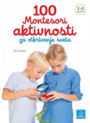 100 Montesori aktivnosti za otkrivanje sveta 3-6 godina ( 933 )