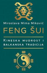 Feng šui : Kineska mudrost i Balkanska tradicija - Miroslava Mima Miković ( 10518 )