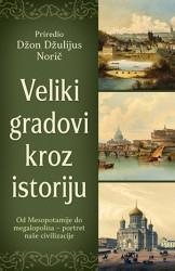 Veliki gradovi kroz istoriju - priredio Džon Džulijus Norič ( 10232 )