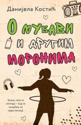 O LJUBAVI I DRUGIM MORONIMA - Danijela Kostić ( 9375 )