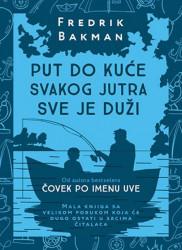 PUT DO KUĆE SVAKOG JUTRA SVE JE DUŽI - Fredrik Bakman ( 9956 )