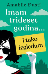 IMAM TRIDESET GODINA..I TAKO IZGLEDAM - Amabile Đusti ( 9783 )