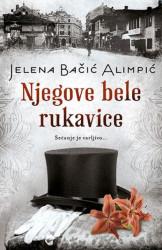 NJEGOVE BELE RUKAVICE - Jelena Bačić Alimpić ( 9946 )