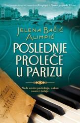 POSLEDNJE PROLEĆE U PARIZU - Jelena Bačić Alimpić ( 7252 )