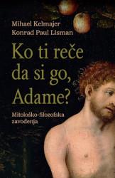 KO TI REČE DA SI GO, ADAME? - Mihael Kelmajer i Konard Paul Lisman ( 9748 )
