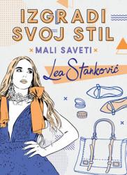 IZGRADI SVOJ STIL: MALI SAVETI - Lea Stanković ( 9682 )
