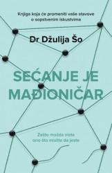 SEĆANJE JE MAĐIONIČAR - Dr. Džulija Šo ( 9062 )