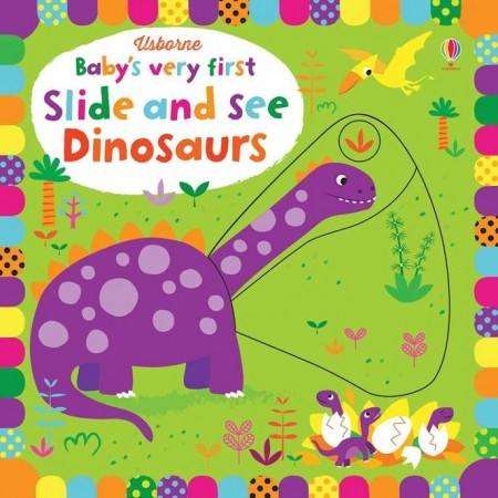 Baby's very first slide and see dinosaurs, usborne