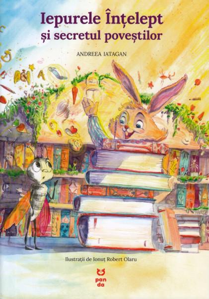 Iepurele Intelept si secretul povestilor - Andreea Iatagan