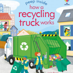 Peep Inside How a Recycling Truck Works Lara Bryan, Usborne, 3+