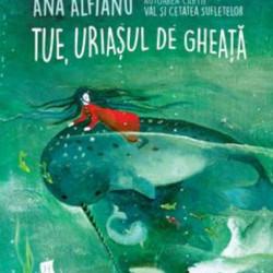 Tue, uriasul de gheata - Ana Alfianu