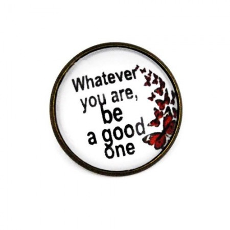 "Poze Brosa cu mesaj personalizat ""Whatever you are, be a good one"""