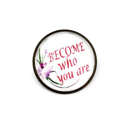 "Poze Brosa cu mesaj personalizat ""Become who you are"""