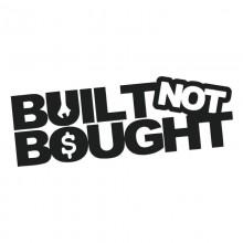 Sticker Abtibild autocolant *BUILT NOT BOUGHT*