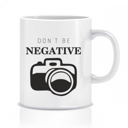 Cana personalizata pentru fotografi - Don't be negative