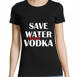 Tricou SAVE WATER DRINK VODKA