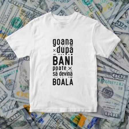 Goana dupa bani [Tricou]