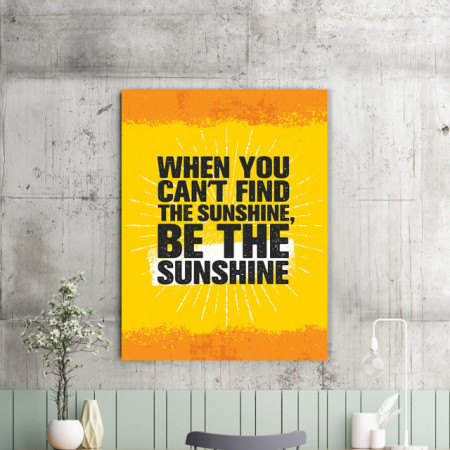 Tablou motivational - When you can't find the sunshine