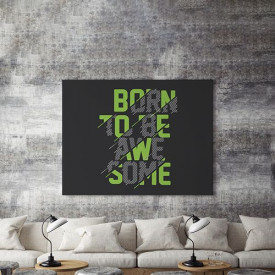 Tablou Canvas Born to be awesome