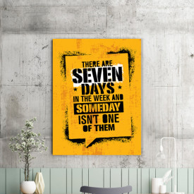 Tablou motivational - There are seven days